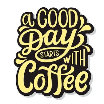 Хороший день начинается с кофе. рука надписи