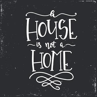 집은 집이 아닙니다. 손으로 그린 된 타이포그래피 포스터입니다. 개념적 필기 구 가정 및 가족, 손으로 글자 붓글씨 디자인. 문자 쓰기.