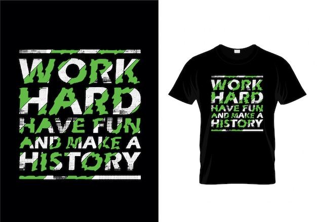 一生懸命働いて楽しんで歴史aタイポグラフィーtシャツをデザインしましょう