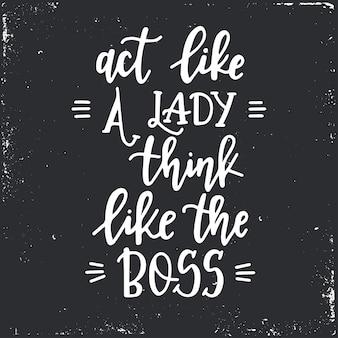Ведите себя как дама, думайте как босс. рисованная типографика. концептуальная рукописная фраза. каллиграфический дизайн с буквами руки.