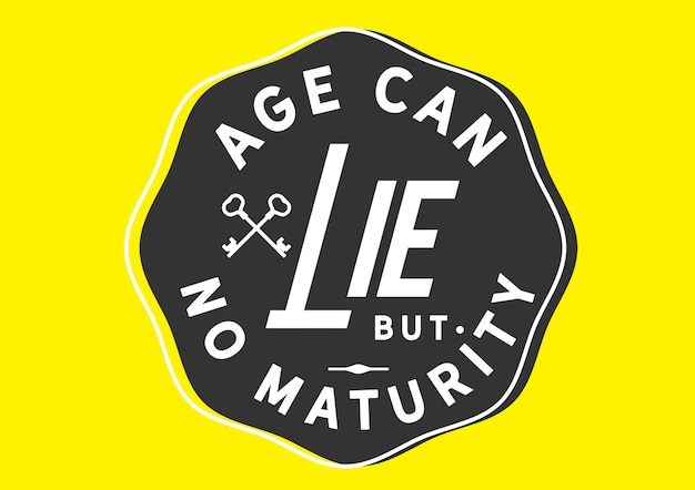 Age can lie but no maturity
