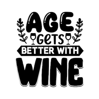 Возраст становится лучше с винной надписью premium vector design
