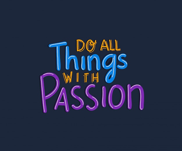 Do al things with passion lettering