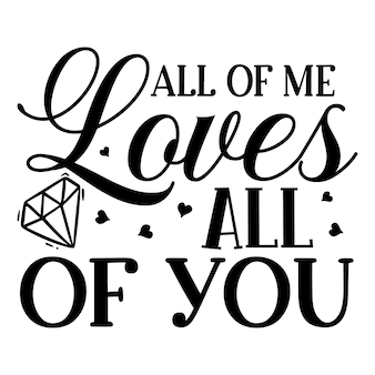 All of me loves all of you typography premium vector design quote template