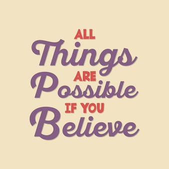 All things are possible if you believe