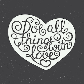 Do all things with love in heart, lettering