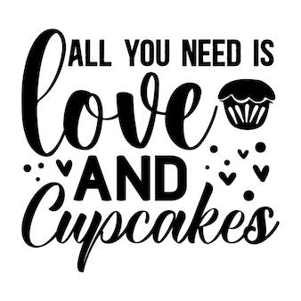 Все, что вам нужно, это любовь и надписи на кексах premium vector design
