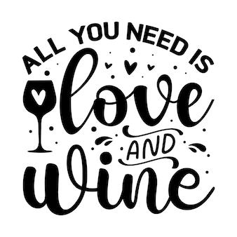 Все, что вам нужно, это любовь и вино надпись premium vector design