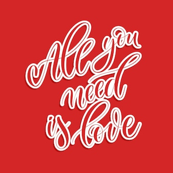 All you need is love -  hand lettering.