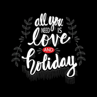 All you need is love and holiday. motivational quote.