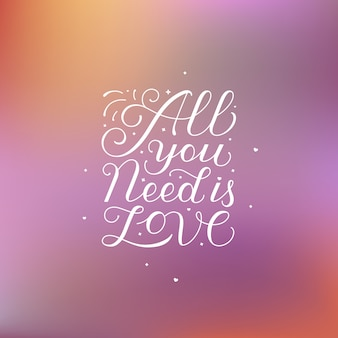 All you need is love lettering quote