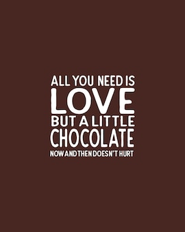 All you need is love but a little chocolate now and then dosent hurt.hand drawn typography   design.