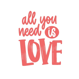 All you need is love romantic phrase, quote or message handwritten with elegant cursive calligraphic font. stylish lettering isolated