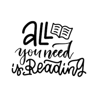 All you need is reading - inspirational and motivational quote. hand lettering and typography design