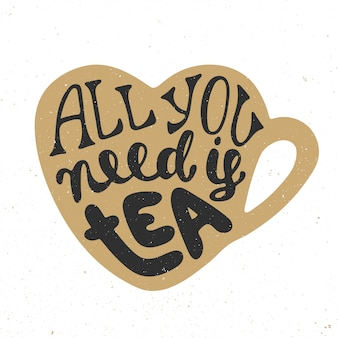 All you need is tea, hand drawn lettering