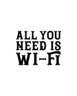 All you need is wi fi.hand drawn typography   design.