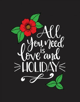 All you need love and holiday, handwritten lettering. inspirational quote.