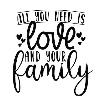 All you need love and your family
