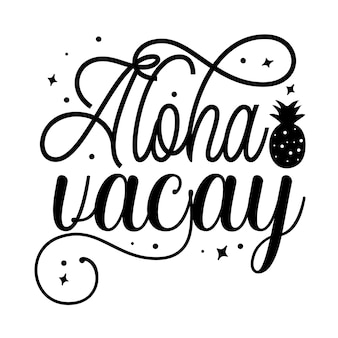 Aloha vacay 타이포그래피 프리미엄 벡터 디자인 견적 템플릿