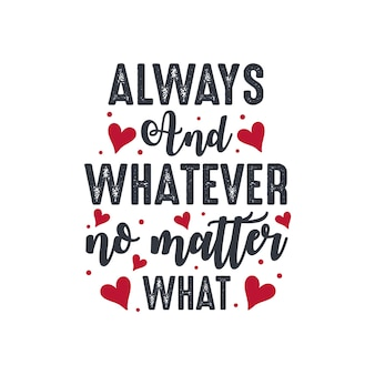 항상 무엇이든지 상관없이-발렌타인 데이 레터링 디자인