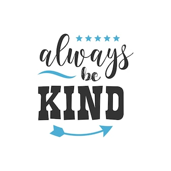 Always be kind, inspirational quotes design