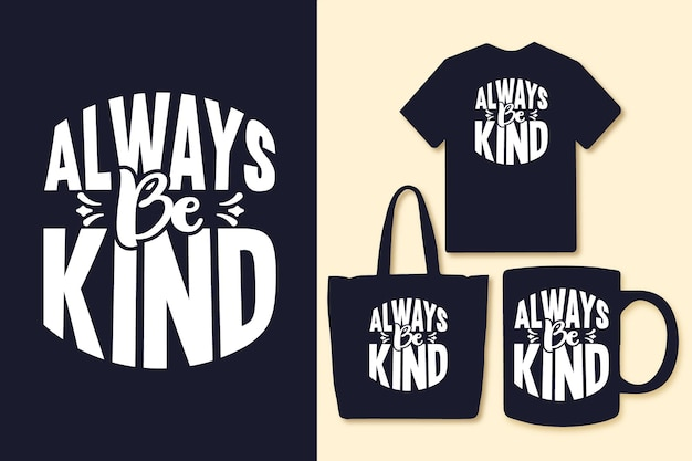 Always be kind typography quotes tshirts and merchandise