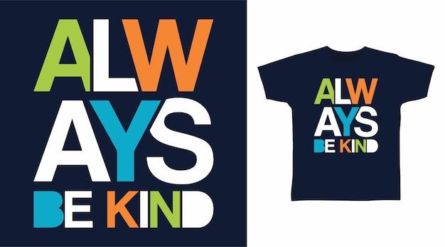 Always be kind typography t shirt print design