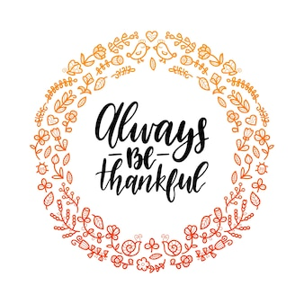 Always be thankful lettering in round floral frame.  illustration for thanksgiving day. invitation or festive greeting card template.