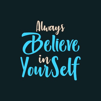 Always believe in your self