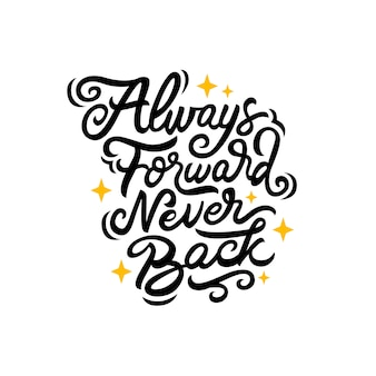 Always forward never back hand drawn lettering quote