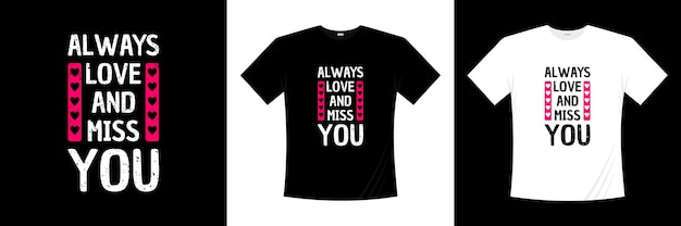 Always love and miss you typography . love, romantic t shirt.