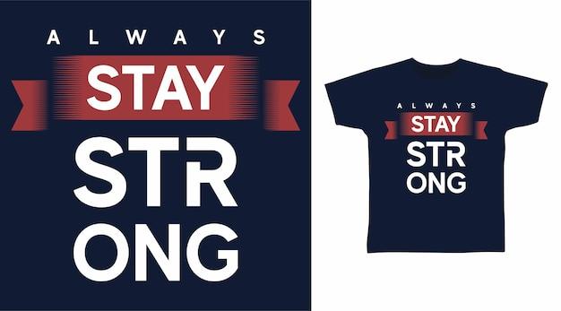 항상 강한 타이포그래피 티셔츠 디자인을 유지하십시오