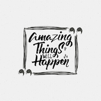 Amazing things will happen quote lettering