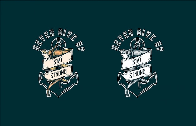 Ancor illustration quote never give up stay strong design vintage