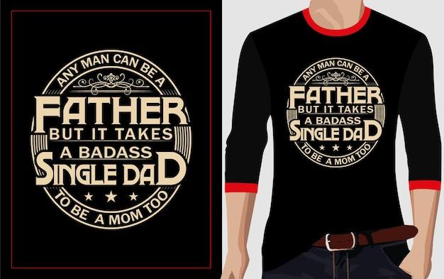 Любой мужчина может быть отцом типографики дизайн футболки