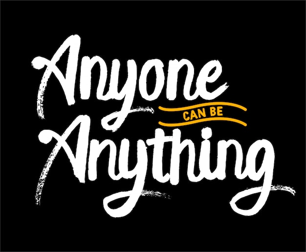 Anyone can be anythhing