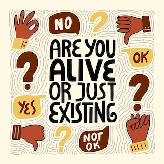 Are you alive or just existing handdrawn lettering quote