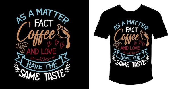 As a matter fact coffee and love have the same taste typography t shirt design