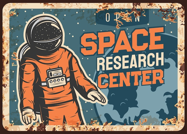 Astronaut research open space  rusty metal plate, spaceman galaxy explorer flying in starry sky at earth planet orbit vintage rust tin sign. cosmonaut in outer cosmos, space center retro poster