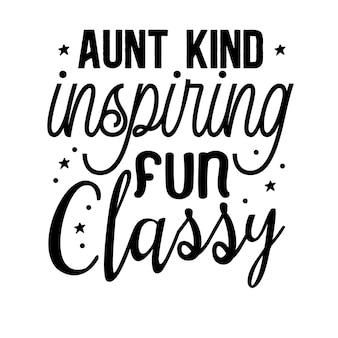 Aunt kind inspiring fun classy hand lettering premium vector design