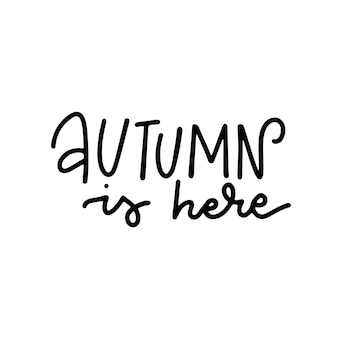 Autumn is here  hand drawn lettering quote simple linear element for invitations posters greeting ca...