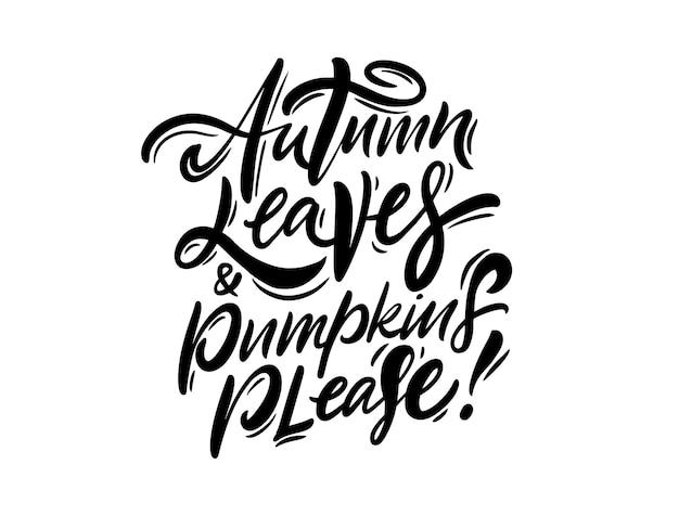 Autumn leaves and pumpkin please hand drawn black color lettering season phrase