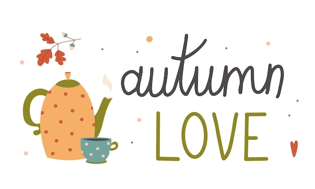 Autumn love colorful lettering composition with teapot and mug vector flat illustration.