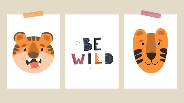 Baby cards or posters with cute tiger cubs and the slogan be wild c