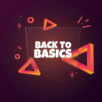 Back to basics. speech bubble banner with back to basics text. glassmorphism style. for business, marketing and advertising. vector on isolated background. eps 10.