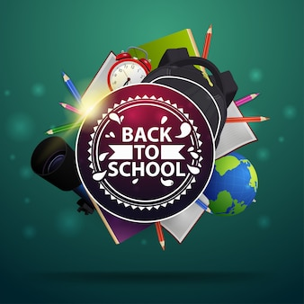 Back to school, round sign with logo, books, pencils, notebooks, alarm clock and backpack