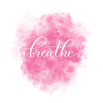 Background with pink watercolor stain and lettering inscription breathe. interior card illustration.
