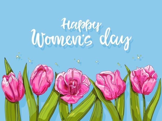 Фон с тюльпанами и надписью happy women's day. открытка на 8 марта. рисованный фон.