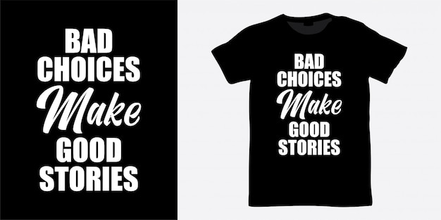 Bad choices make good stories lettering design for t shirt