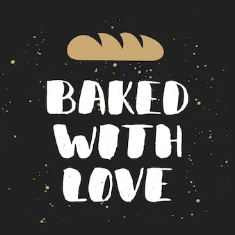 Baked with love with bread, handwritten lettering